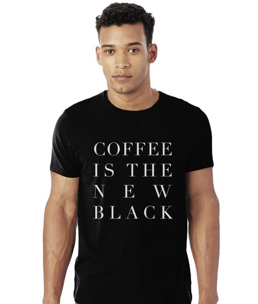 T-Shirt - Coffee is the new black